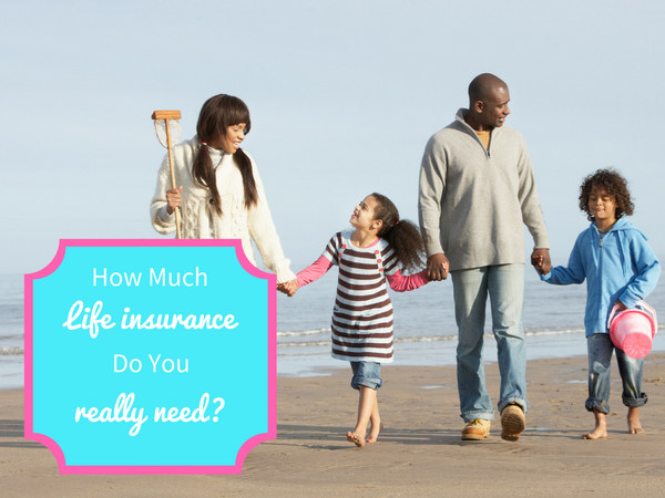 How Much Life Insurance Do You Really Need?