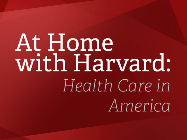 At Home with Harvard: Health Care in America