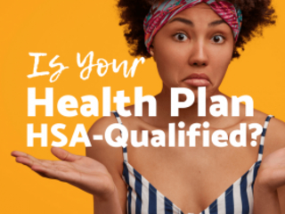How to Know If Your Health Plan Qualifies for an HSA