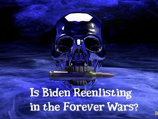 Is Biden Reenlisting In The Forever Wars?