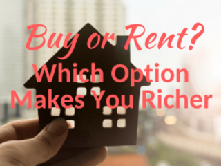 Buy or Rent a Home: Which Option Makes You Richer?
