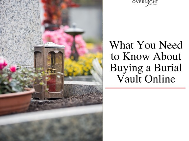 What You Need to Know About Buying a Burial Vault Online