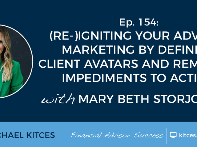 #FASuccess Ep 154: (Re-)Igniting Your Advisor Marketing By Defining Client Avatars And Removing Impediments To Action, With Mary Beth Storjohann