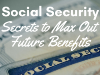 Social Security—Secrets to Max Out Your Future Benefits