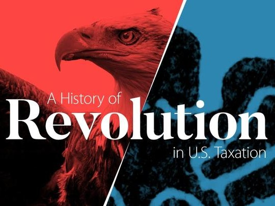 A History Of Revolution In U.S. Taxation