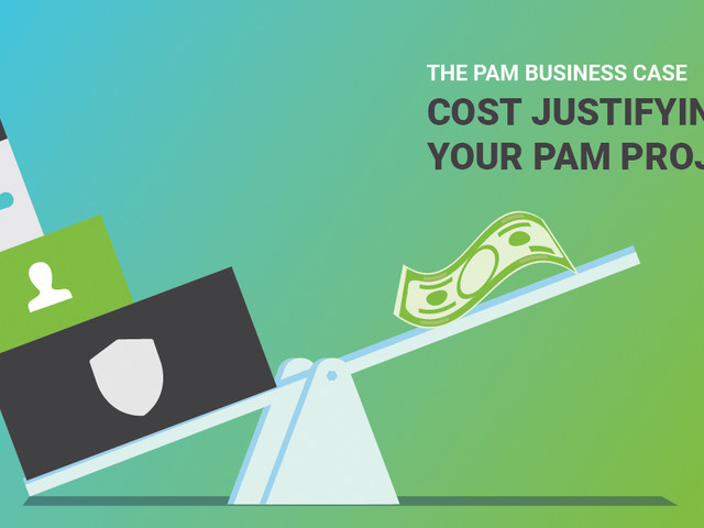 Building a PAM business case: cost-justifying privileged access management projects