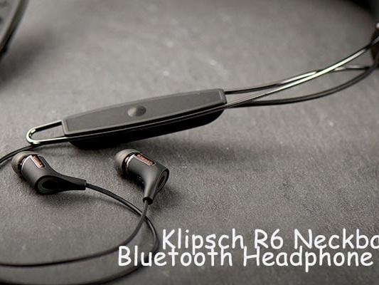 Klipsch R6 Neckband Bluetooth Earbuds Review Of 2019