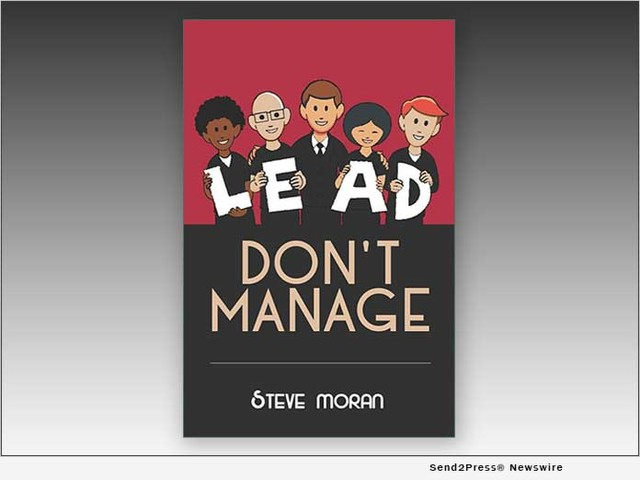 Steve Moran Shares Leadership Guidance in His New Book, 'Lead Don't Manage'