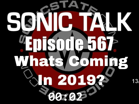 Podcast: Sonic TALK 567 - Whats Coming In 2019?
