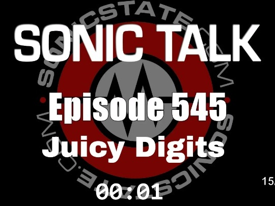Podcast: Sonic TALK 545 - Those Juicy Digits