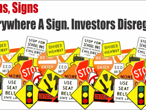 Signs, Signs, Everywhere There's Signs. But Investors Disregard...