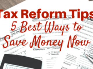 Tax Reform Tips: 5 Best Moves to Save Money Now