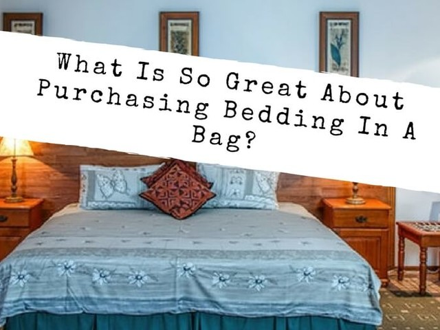 What Is So Great About Purchasing Bedding In A Bag?