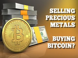 SELLING OUT OF PRECIOUS METALS & BUYING BITCOIN.... Very Bad Idea