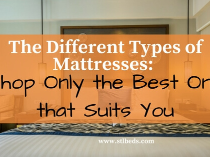 The Different Types of Mattresses: Shop Only the Best One that Suits You