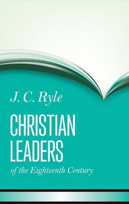 Christian Leaders Of The Eighteenth Century (Cloth-Bound)