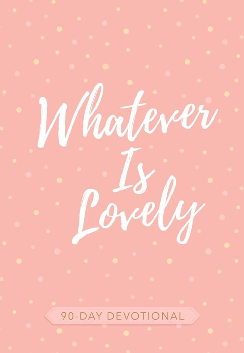 Whatever is Lovely: 90-Day Devotional (Paperback)