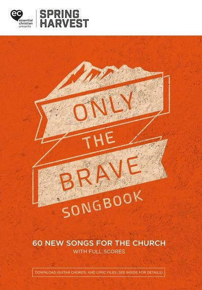 Spring Harvest 2018 Only The Brave Songbook (Paper Back)