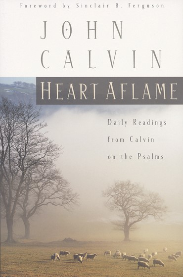 Heart Aflame: Daily Readings from Calvin in the Psalms (Paper Back)