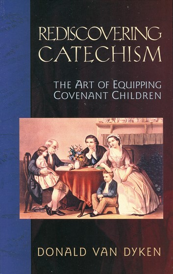 Rediscovering Catechism: The Art of Equipping Covenant Child (Paper Back)