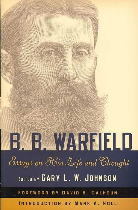B. B. Warfield: Essays on His Life and Thought (Paper Back)