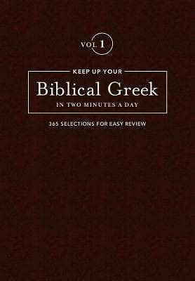 Keep Up Your Biblical Greek In Two Minutes A Day Vol. 1 (Hard Cover)