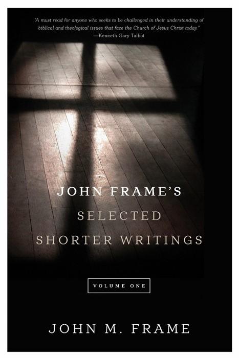John Frame's Selected Shorter Writings, Volume 1 (Paper Back)