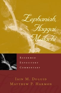 Reformed Expository Commentary: Zephaniah, Haggai, Malachi (Hard Cover)