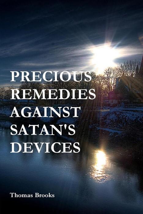 Precious Remedies Against Satan's Devices (Paperback)