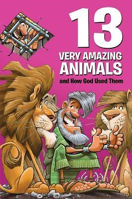13 Very Amazing Animals And How God Used Them (Paperback)