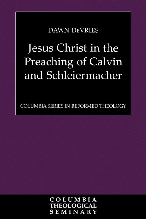 Jesus Christ in the Preaching of Calvin and Schleiermacher (Paperback)