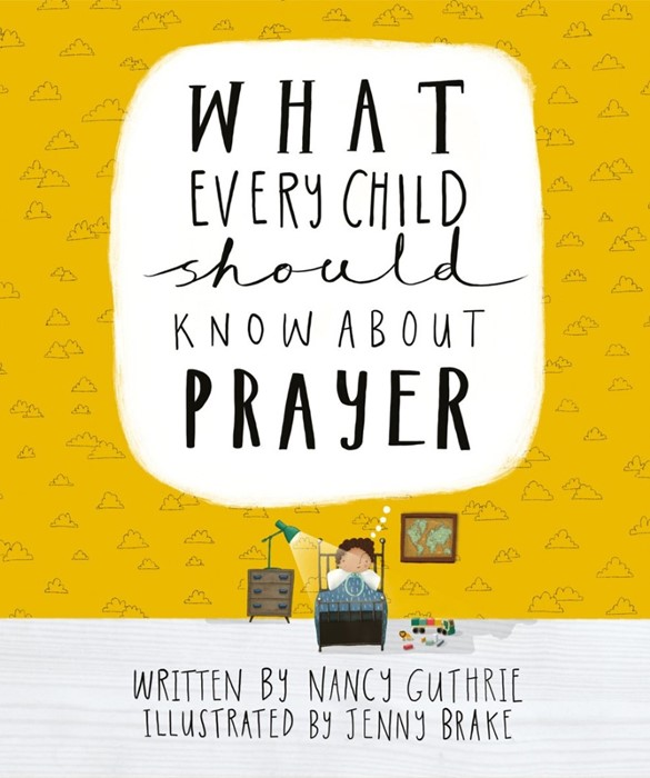 What Every Child Should Know About Prayer (Hard Cover)