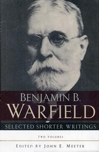 Benjamin B. Warfield Selected Shorter Writings, Two Volumes (Hard Cover)