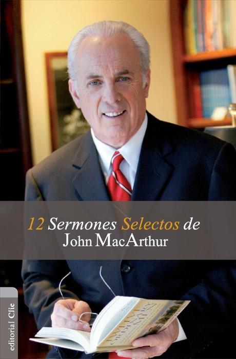 12 Sermones selectos de John MacArthur (Paperback)