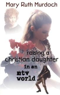 Raising A Christian Daughter In An MTV World (Paper Back)