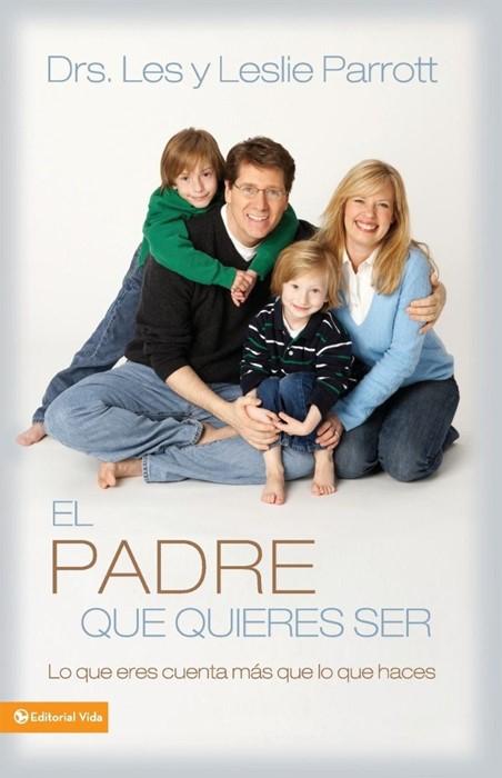 El padre que quieres ser (Paperback)