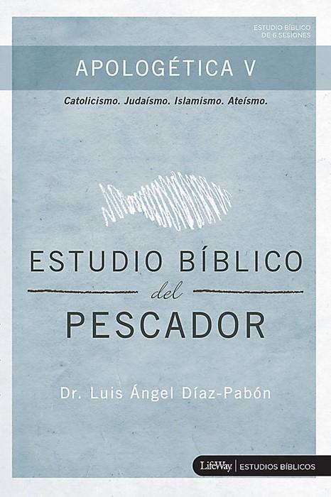 Estudio Bíblico del Pescador - Apologética V (Paperback)