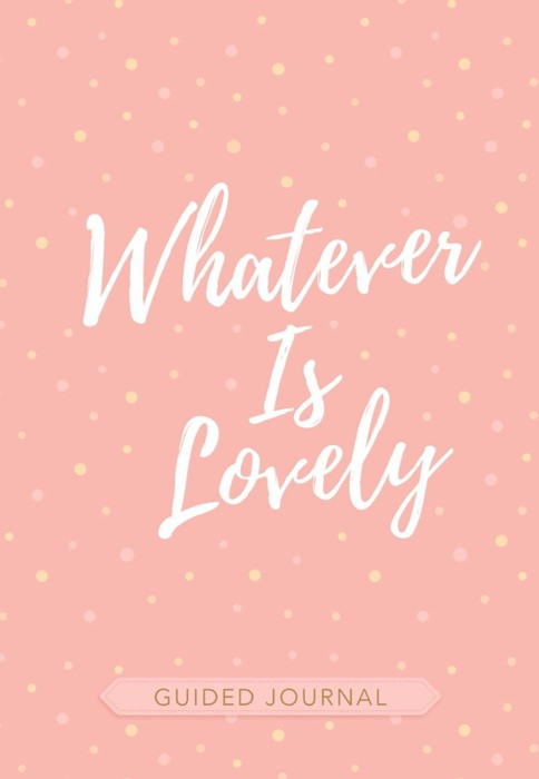 Whatever Is Lovely Guided Journal (Imitation Leather)