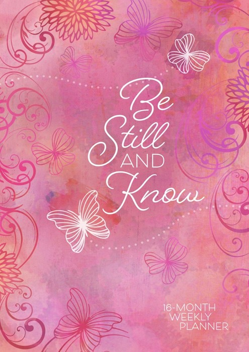 Be Still And Know 16 Month Weekly Planner 2019 (Hard Cover)