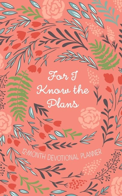 For I Know The Plans 12 Month Devotional Planner 2019 (Hard Cover)