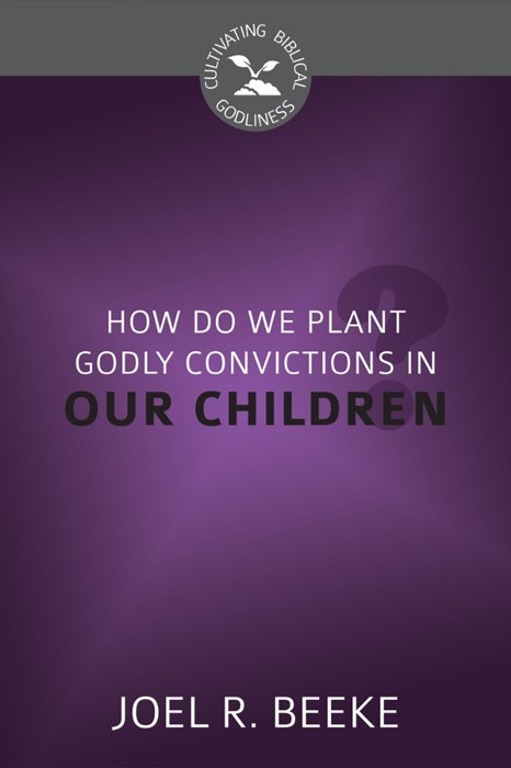 How Do We Plant Godly Convictions In our Children? (Paperback)