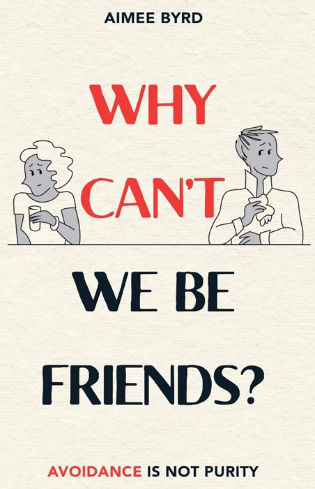 Why Can't We Be Friends? Avoidance Is Not Purity (Paper Back)