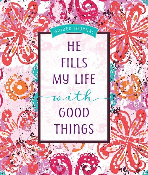 He Fills My Life With Good Things Guided Journal (Hard Cover)