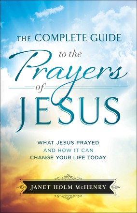 The Complete Guide To The Prayers Of Jesus (Paperback)