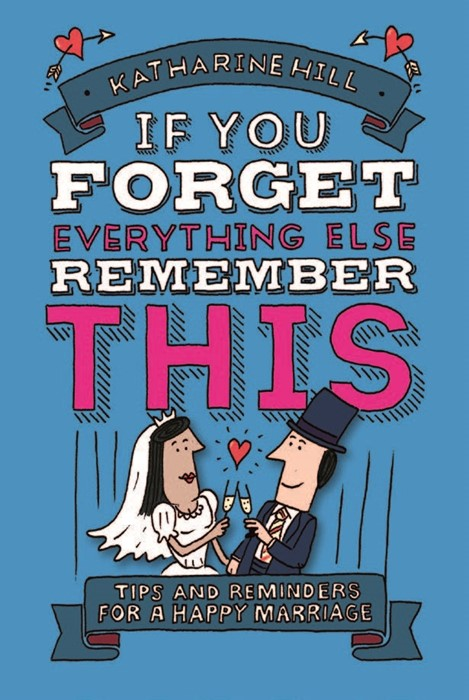 If You Forget Everything Else, Remember This: Marriage (Paperback)