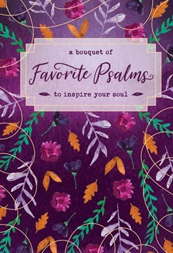 Bouquet of Favorite Psalms to Inspire Your Soul, A (Hard Cover)