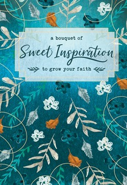 Bouquet of Sweet Inspiration to Grow Your Faith, A (Hard Cover)
