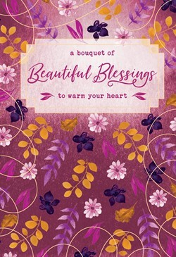 Bouquet of Beautiful Blessings to Warm Your Heart, A (Hard Cover)