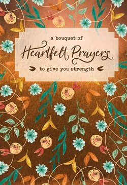 Bouquet of Heartfelt Prayers to Give You Strength, A (Hard Cover)