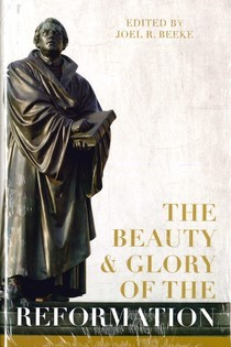 The Beauty And Glory Of The Reformation (Hard Cover)